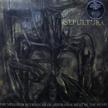 Виниловая пластинка Sepultura - The Mediator Between Head And Hands Must Be The Heart